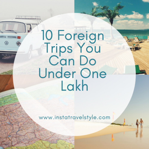 10 Foreign Trips You Can Do Under One Lakh
