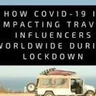 How COVID-19 is Impacting Travel Influencers Worldwide During Lockdown