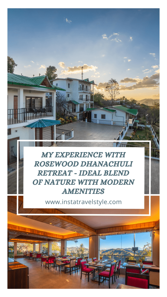 My Experience with Rosewood Dhanachuli Retreat - Ideal Blend of Nature with Modern Amenities